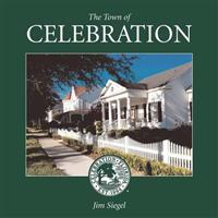 The Town of Celebration: A Pictorial Look at Celebration, Florida, Disney's Neo-Traditional Community Built in the Early 1990s on the Southern-