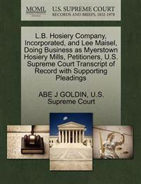 L.B. Hosiery Company, Incorporated, and Lee Maisel, Doing Business as Myerstown Hosiery Mills, Petitioners, U.S. Supreme Court Transcript of Record with Supporting Pleadings