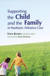Supporting the Child and the Family in Pediatric Palliative Care