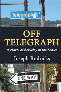 Off Telegraph: A Novel of Berkeley in the Sixties