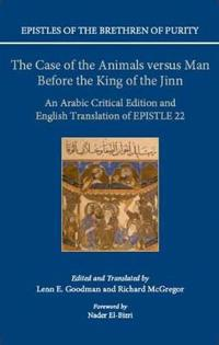 Epistles of the Brethren of Purity: The Case of the Animals Versus Man Before the King of the Jinn