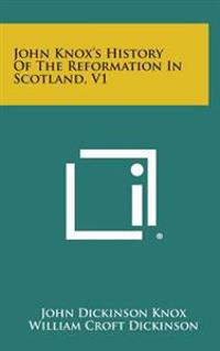 John Knox's History of the Reformation in Scotland, V1