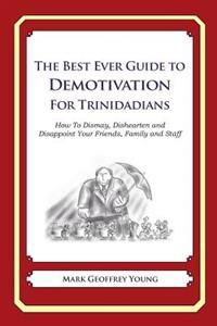 The Best Ever Guide to Demotivation for Trinidadians: How to Dismay, Dishearten and Disappoint Your Friends, Family and Staff