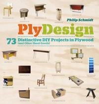Plydesign - 73 distinctive diy projects in plywood (and other sheet goods)