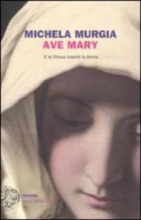 Ave Mary. E la chiesa inventò la donna