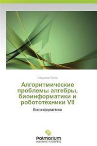 Algoritmicheskie Problemy Algebry, Bioinformatiki I Robototekhniki VII