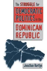 The Struggle for Democratic Politics in the Dominican Republic