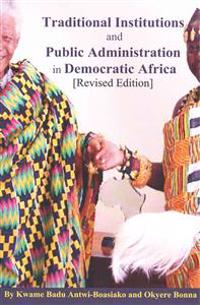 Traditional Institutions and Public Administration in Democratic Africa: New Revised Edition