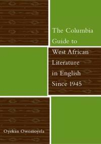 The Columbia Guide to West African Literature in English Since 1945