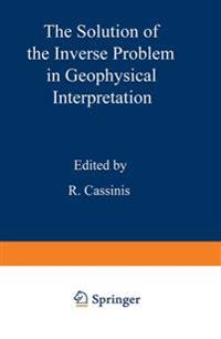 The Solution of the Inverse Problem in Geophysical Interpretation