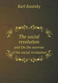 The Social Revolution and on the Morrow of the Social Revolution