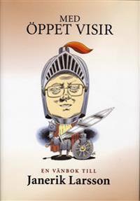 Med öppet visir - en vänbok till Janerik Larsson