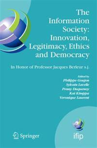 The Information Society: Innovation, Legitimacy, Ethics and Democracy in Honor of Professor Jacques Berleur S.j.