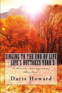 Singing to the End of Life: Life's Outtakes - Year 5