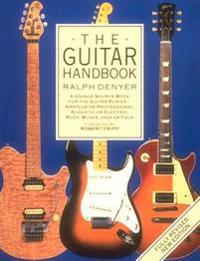 The Guitar Handbook: A Unique Source Book for the Guitar Player - Amateur or Professional, Acoustic or Electrice, Rock, Blues, Jazz, or Fol