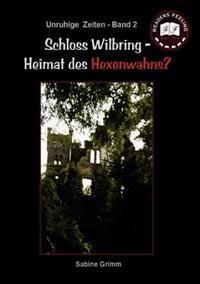 Schloss Wilbring - Heimat Des Hexenwahns?