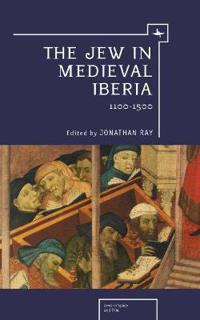 The Jew in Medieval Iberia 1100-1500