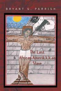 The Last African Amerik.k.k.an Slave