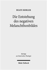 Die Entstehung Des Negativen Melanchthonbildes: Protestantische Melanchthonkritik Bis 1560