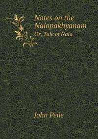 Notes on the Nalopakhyanam Or, Tale of Nala