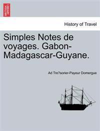 Simples Notes de Voyages. Gabon-Madagascar-Guyane.