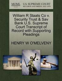 William R Staats Co V. Security Trust & Sav Bank U.S. Supreme Court Transcript of Record with Supporting Pleadings