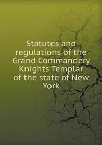 Statutes and Regulations of the Grand Commandery Knights Templar of the State of New York