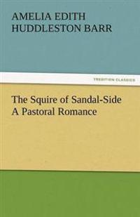 The Squire of Sandal-Side a Pastoral Romance