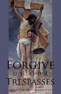 Forgive Us Our Trespasses