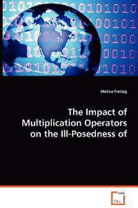 The Impact of Multiplication Operators on the Ill-posedness of Inverse Problems