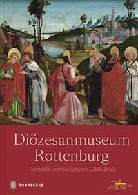 Diozesanmuseum Rottenburg: Gemalde Und Skulpturen 1250 - 1550