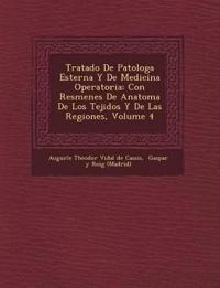Tratado de Patolog a Esterna y de Medicina Operatoria: Con Res Menes de Anatom a de Los Tejidos y de Las Regiones, Volume 4