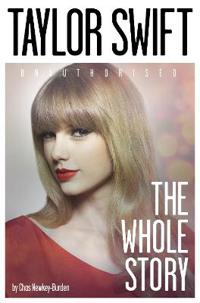 Taylor Swift: Unauthorized: The Whole Story