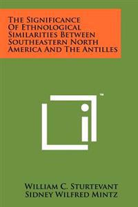 The Significance of Ethnological Similarities Between Southeastern North America and the Antilles