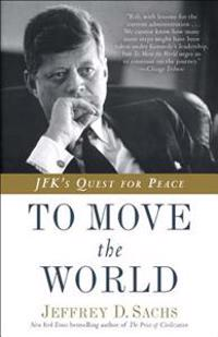 To Move the World: JFK's Quest for Peace
