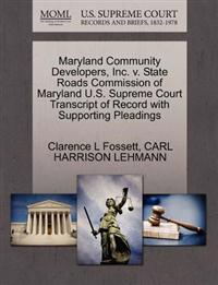 Maryland Community Developers, Inc. V. State Roads Commission of Maryland U.S. Supreme Court Transcript of Record with Supporting Pleadings