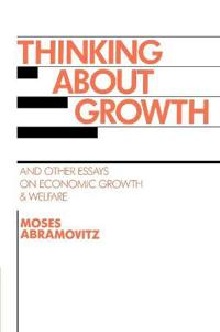Thinking About Growth and Other Essays on Economic Growth and Welfare