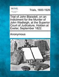 Trial of John Blaisdell, on an Indictment for the Murder of John Wadleigh, at the Superior Court of Judicature, Holden at Exeter, September 1822.