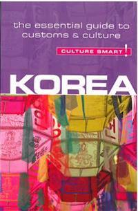 Korea - Culture Smart! The Essential Guide to Customs & Culture