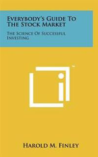 Everybody's Guide to the Stock Market: The Science of Successful Investing