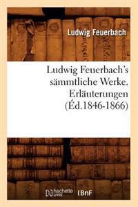 Ludwig Feuerbach's S�mmtliche Werke. Erl�uterungen (�d.1846-1866)