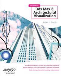 Foundation 3ds Max 8 Architectural Visualization:
