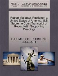 Robert Vasquez, Petitioner, V. United States of America. U.S. Supreme Court Transcript of Record with Supporting Pleadings