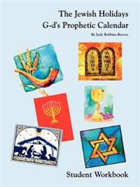 The Jewish Holidays G-d's Prophetic Calendar Student Workbook