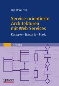 Service-Orientierte Architekturen Mit Web Services: Konzepte - Standards - Praxis