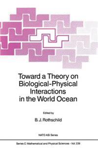 Toward a Theory on Biological-Physical Interactions in the World Ocean