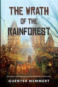 The Wrath of the Rainforest: Encounters with the Supernatural, Based on Actual Events