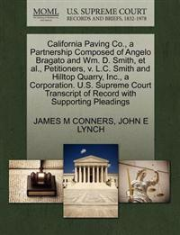 California Paving Co., a Partnership Composed of Angelo Bragato and Wm. D. Smith, et al., Petitioners, V. L.C. Smith and Hilltop Quarry, Inc., a Corporation. U.S. Supreme Court Transcript of Record with Supporting Pleadings