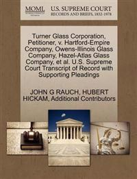 Turner Glass Corporation, Petitioner, V. Hartford-Empire Company, Owens-Illinois Glass Company, Hazel-Atlas Glass Company, et al. U.S. Supreme Court Transcript of Record with Supporting Pleadings