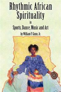 Rhythmic African Spirituality in Sports, Dance, Music and Art
